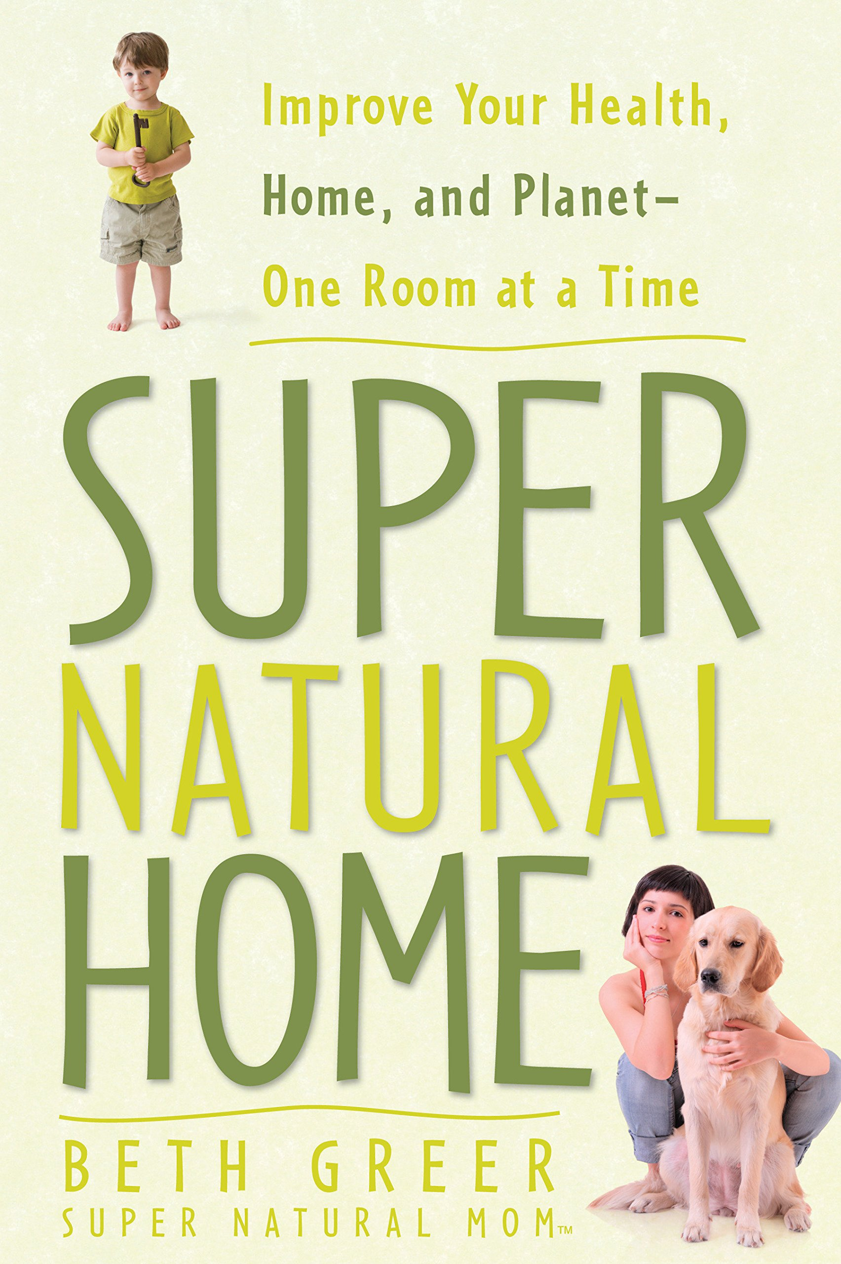 Super Natural Home: Improve Your Health, Home, and Planet--One Room at a  Time: Greer, Beth: 9781605299815: Amazon.com: Books