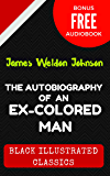 The Autobiography of an Ex-Colored Man: By James Weldon Johnson - Illustrated