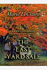 The Last Yard Sale: Four bewitched bargains change everything. Kindle Edition