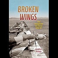 Broken Wings: The Hungarian Air Force, 1918-45