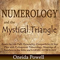 Numerology and the Mystical Triangle: Learn the Life Path, Personality, Compatibility & Soul Plan with Pythagorean…