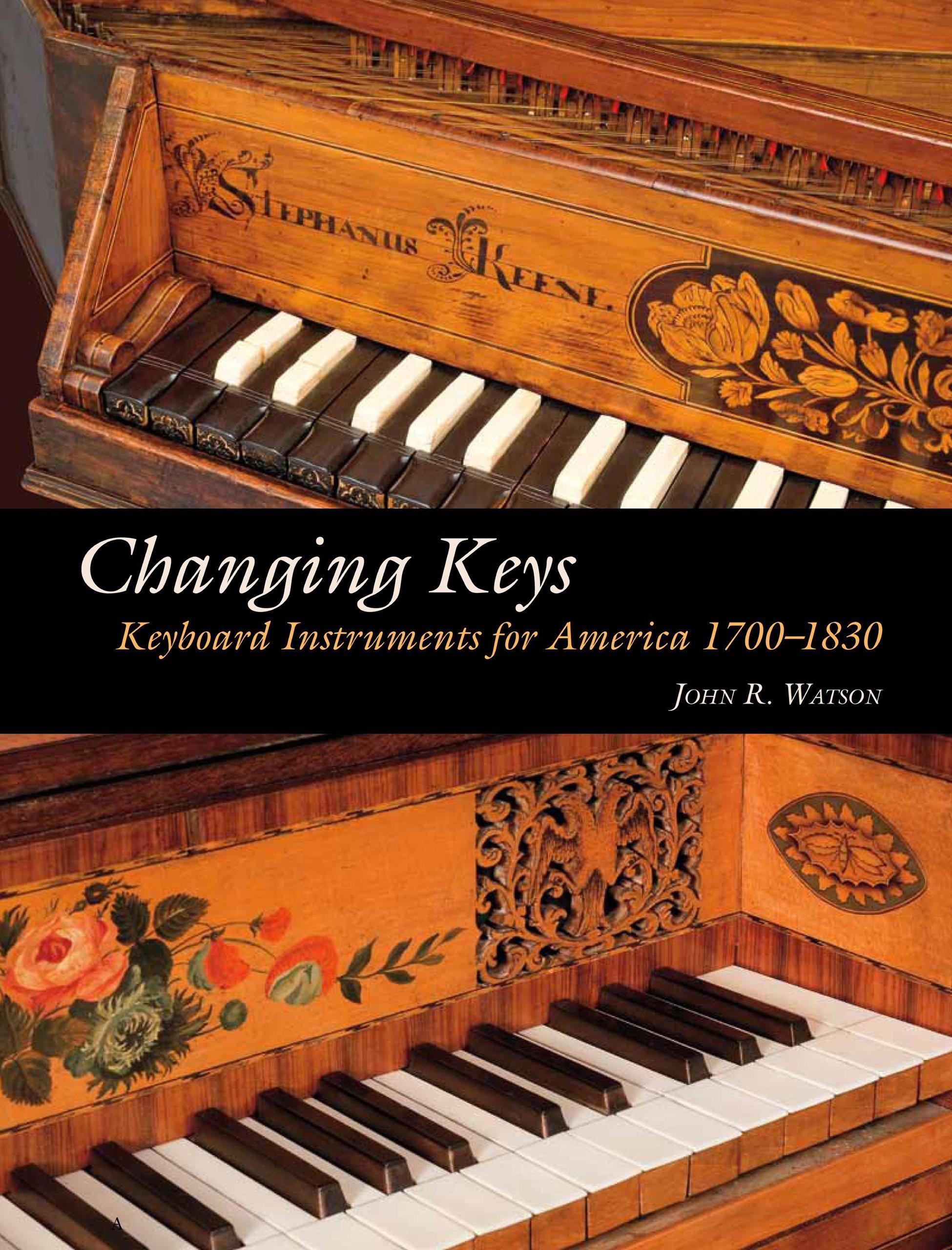 Read Online Changing Keys: Keyboard Instruments for America 1700-1830 pdf epub