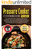 Pressure Cooker Cookbook 2019: The Ultimate Multi-Cooker Cookbook for Beginners, Quick and Mouthwatering Recipes to Get Started With Slow Cooking, Air Frying and Dehydratation For Everyday Cooking