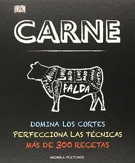 Carne. Domina Los Cortes, Perfecciona Las Técnicas. Más De 300 Recetas