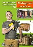 Grand guide de construction des Abris et Cabanes de jardin