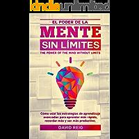 El poder de la mente sin límites: Cómo usar las estrategias de aprendizaje avanzadas para aprender más rápido, recordar más y ser más productivo.