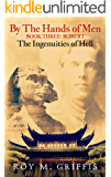 By the Hands of Men, Book Three: Robert The Ingenuities of Hell