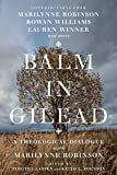 Balm in Gilead: A Theological Dialogue with Marilynne Robinson (Wheaton Theology Conference)