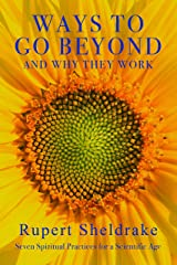 Ways to Go Beyond and Why They Work: Seven Spiritual Practices for a Scientific Age Hardcover