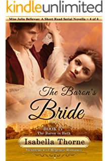 The Baron's Bride: The Baron in Bath - Miss Julia Bellevue: A Short Read Serial Novella 4 of 4 (Gentlemen of Regency Romance Book 18)
