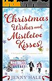 Christmas Wishes and Mistletoe Kisses: A feel good Christmas romance novel