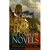 The Complete Novels of Charles Dickens: 20 Illustrated Classics in One Volume: Oliver Twist, The Pickwick Papers, Hard Times, A Tale of Two Cities, Great ... Dombey and Son, David Copperfield…