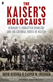 The Kaiser's Holocaust: Germany's Forgotten Genocide and the Colonial Roots of Nazism
