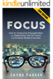 Focus: How To Overcome Procrastination and Distractions, Get Sh*t Done and Achieve Massive Success (2nd Edition) (Memory Exercises, Getting Things Done, ... Critical Thinking, Self Discipline)