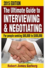 The ultimate guide to interviewing and negotiating—2015 Edition Kindle Edition