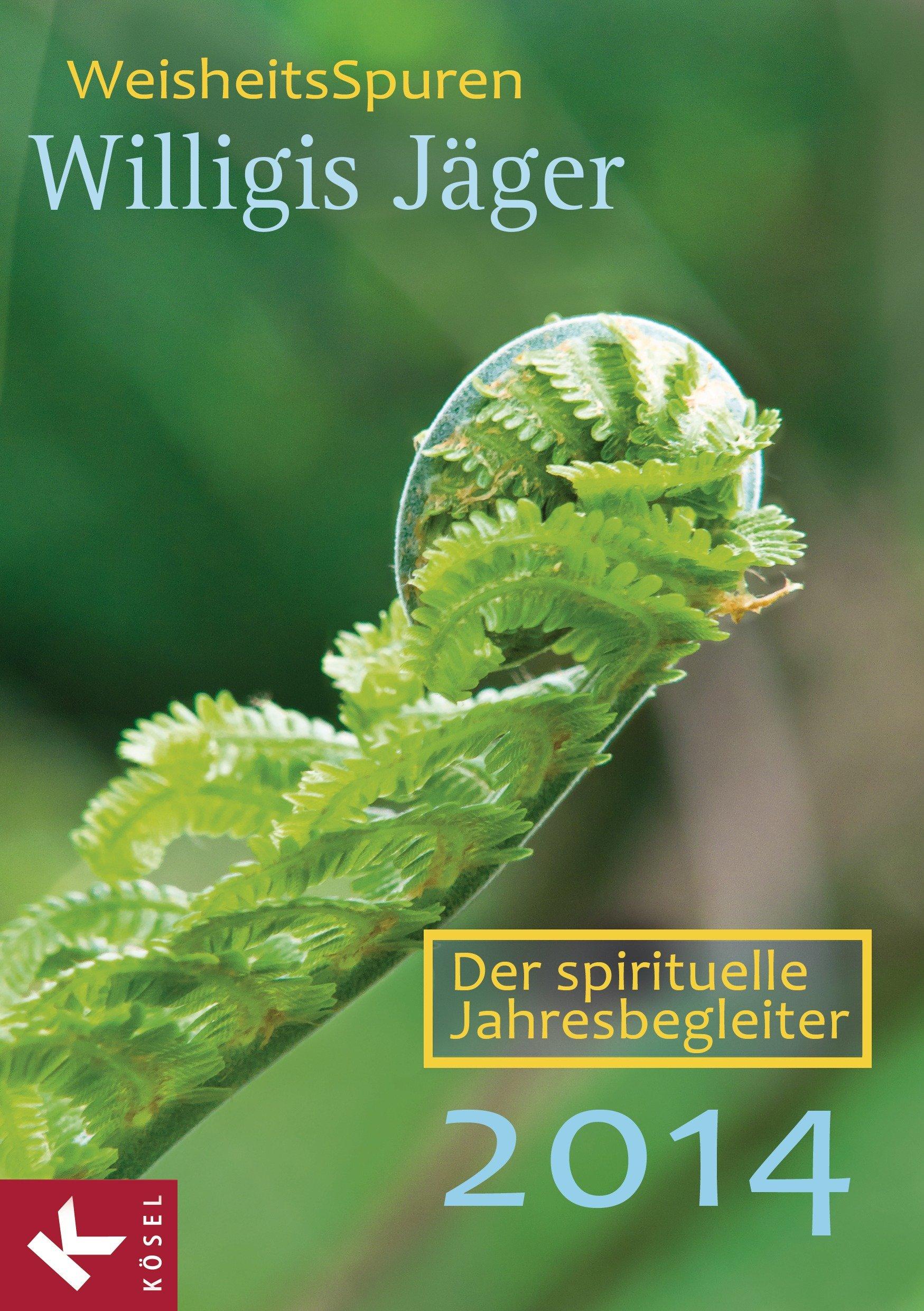 WeisheitsSpuren: Der spirituelle Jahresbegleiter 2014 - Herausgegeben von der Willigis Jäger Stiftung West-östliche Weisheit