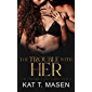The Trouble With Her: A Friends-to-Lovers Romance (The Forbidden Love Series Book 4)