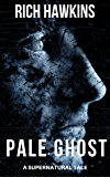 Pale Ghost: A Supernatural Tale