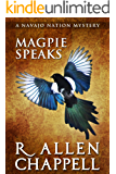 Magpie Speaks: A Navajo Nation Mystery (Navajo Nation Mysteries Book 5)