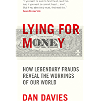 Lying for Money: How Legendary Frauds Reveal the Workings of Our World