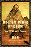 The Original Meaning of the Yijing: Commentary on the Scripture of Change (Translations from the Asian Classics)