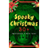 Spooky Christmas: 30+ Supernatural & Eerie Tales: Ghost Stories, Horror Tales & Legends: The Silver Hatchet, Wolverden Tower, The Wolves of Cernogratz, ... Grave by the Handpost, The Ghost's Touch…