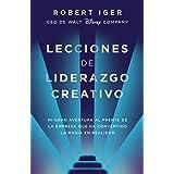 Lecciones de liderazgo creativo: Mi gran aventura al frente de la empresa que ha convertido la magia en realidad (Spanish Edi