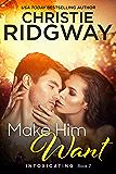 Make Him Want (Intoxicating Book 2)