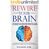 Rewire Your Brain: The Secrets to Overcome Negativity. How to Change your Mind and Your Life Habits. Discover the Power…