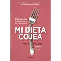 Mi dieta cojea: Los mitos sobre nutrición que te han hecho creer (Divulgación-Autoayuda)