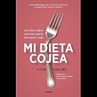 Mi dieta cojea: Los mitos sobre nutrición que te han hecho creer (Spanish Edition)