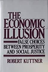 The economic illusion: False choices between prosperity and social justice Hardcover