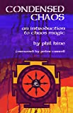 Condensed Chaos: An Introduction to Chaos Magic (Occult Studies)