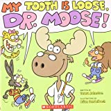 My Tooth Is Loose, Dr. Moose
