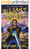 Why I Can't Have Nice Kings (Idiocy & Imagination Book 1)