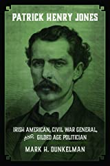 Patrick Henry Jones: Irish American, Civil War General, and Gilded Age Politician (Conflicting Worlds: New Dimensions of the American Civil War) Hardcover