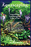 Aquascaping: Aquarium Landscaping Like a Pro: Aquarist's Guide to Planted Tank Aesthetics and Design