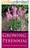 Growing Perennial: The Beauty of Growing Perennial (English Edition)