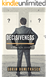 Decisiveness: A Practical Guide