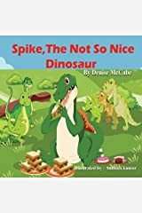 Spike, The Not So Nice Dinosaur (Bedtime Stories For Kids Ages 3-8): Short Stories for Kids, Kids Books, Bedtime Stories For Kids, Children's Picture Books, Teac Book 1) Kindle Edition