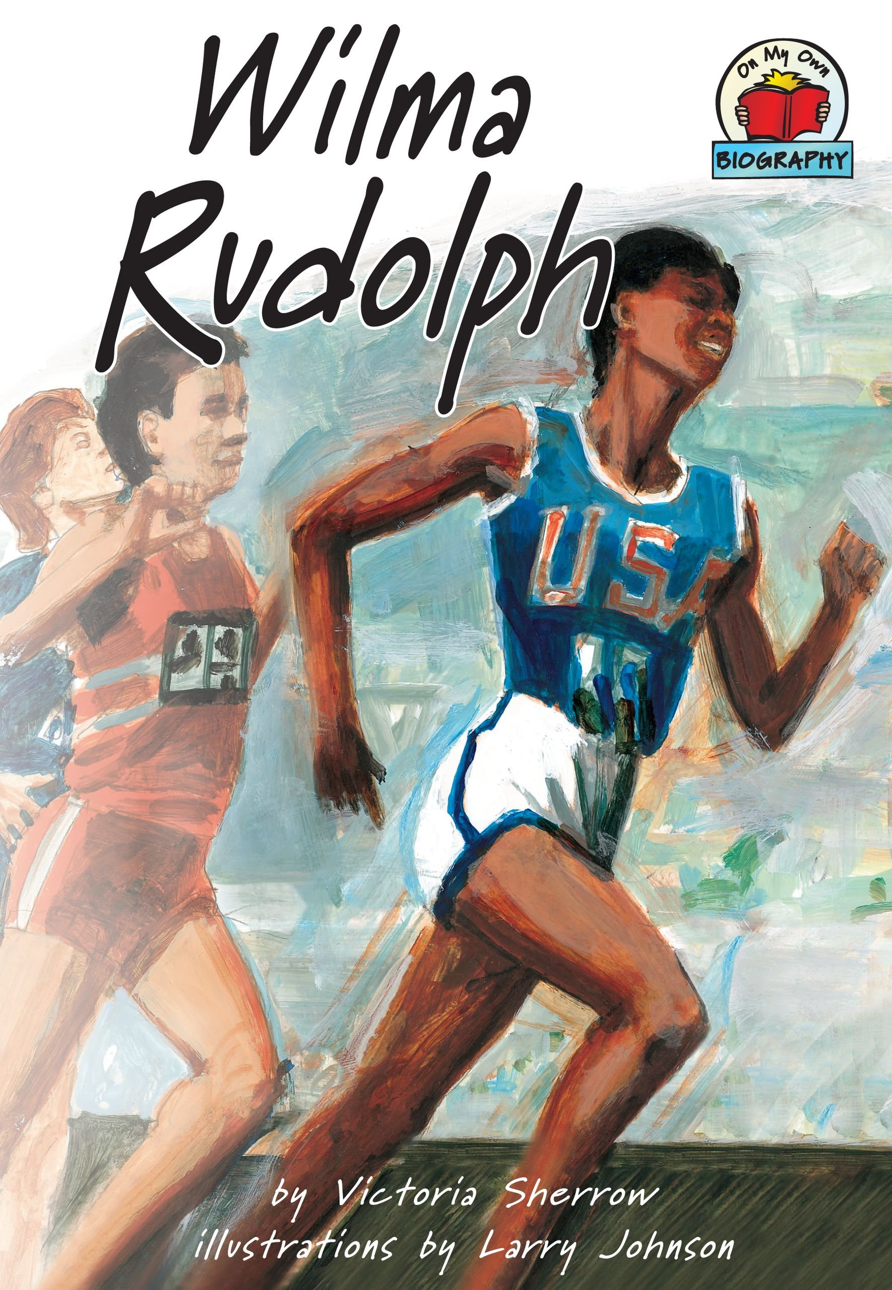 Wilma Rudolph (On My Own Biography): Victoria Sherrow, Larry Johnson ...