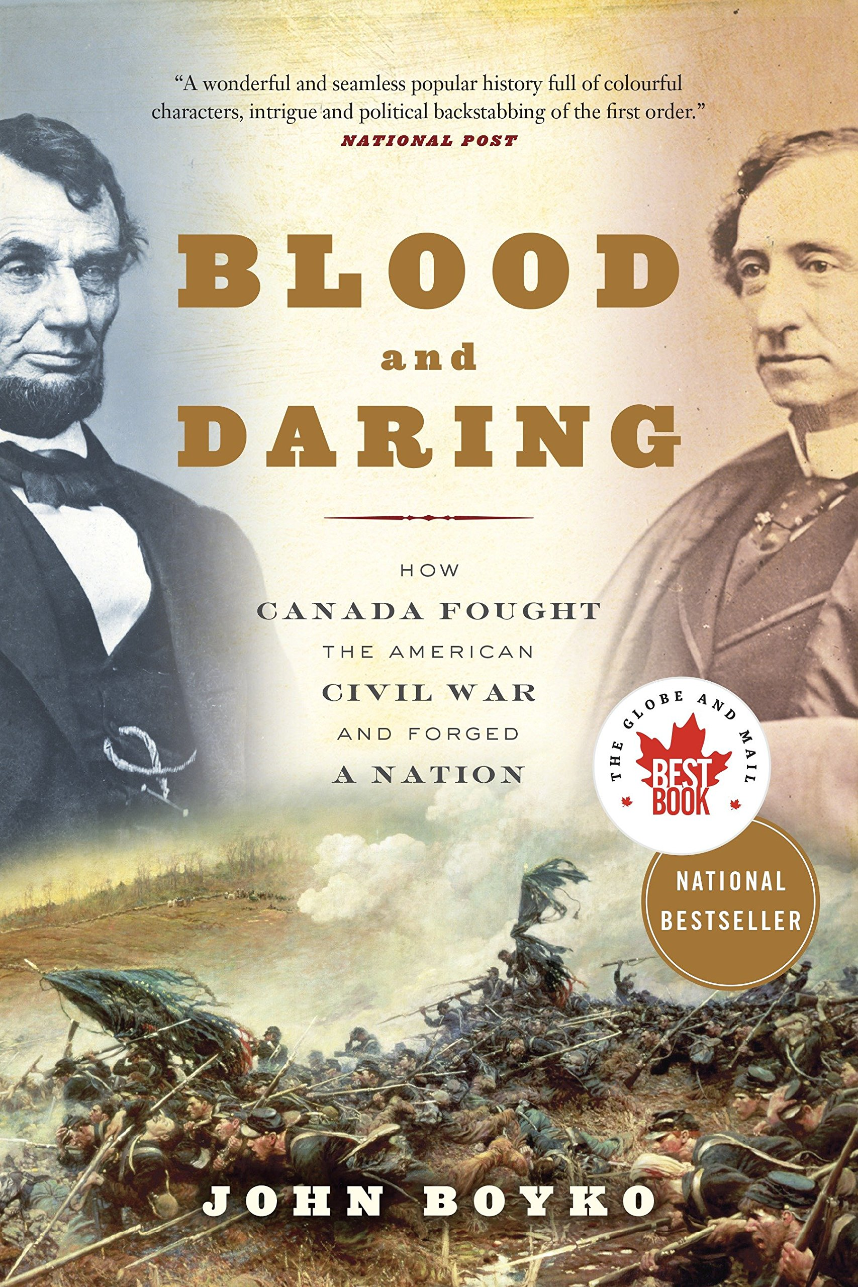 Blood and Daring How Canada Fought the American Civil War and Forged a Nation