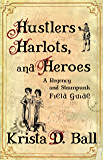 Hustlers, Harlots, and Heroes: A Regency and Steampunk Field Guide