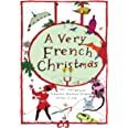 A Very French Christmas: The Greatest French Holiday Stories of All Time (Very Christmas, 2)
