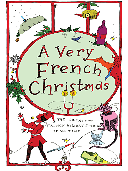 amazon com a very french christmas the greatest french holiday stories of all time very christmas ebook de maupassant guy daudet alphonse france anatole nemirovsky irene blonde jean philippe fabre dominique kindle store amazon com a very french christmas