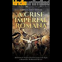 A Crise Imperial Romana: A História do Império Romano no Século III Após o Assassinato de Alexandre Severo