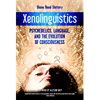 Xenolinguistics: Psychedelics, Language, and the Evolution of Consciousness
