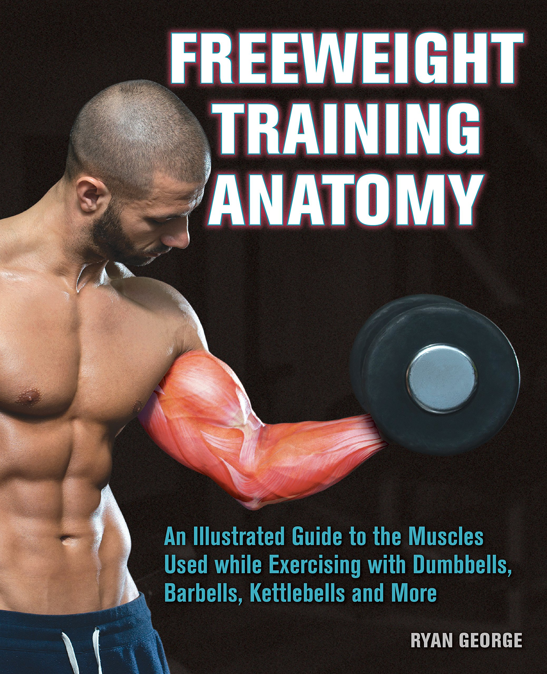 Freeweight Training Anatomy: An Illustrated Guide to the Muscles ...