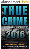 True Crime: Homicide & True Crime Stories of 2016 (Annual True Crime Anthology Book 1) (English Edition)
