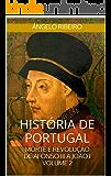 História de Portugal: Morte e Revolução: De Afonso III a João I - Volume 2